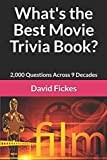 What's the Best Movie Trivia Book?: 2,000 Questions Across 9 Decades (What's the Best Trivia?)