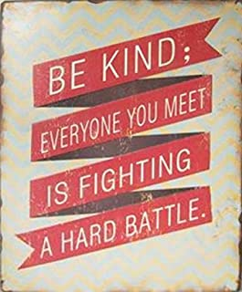 Inspiration Poster Tin Sign - Be Kind Everyone You Meet is Fighting A Hard Battle (14 x 10 inches)