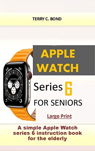 APPLE WATCH SERIES 6 FOR SENIORS: A simple Apple Watch series 6 instruction book for the elderly (English Edition)