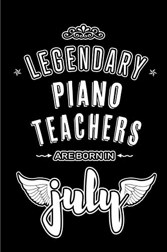 Legendary Piano Teachers are born in July: Blank Lined Piano Teacher Journal Notebooks Diary as Appreciation, Birthday, Welcome, Farewell, Thank You, ... gifts. ( Alternative to Birthday card )