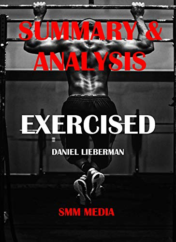 SUMMARY & ANALYSIS: EXERCISED By Daniel Lieberman (English Edition)