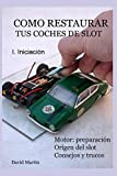 Como restaurar tus coches de slot. I. Iniciación.
