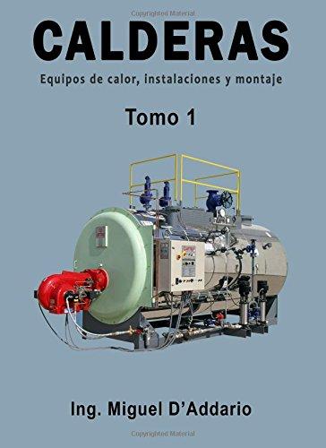 Calderas - Tomo 1: Equipos de calor, instalaciones y montaje