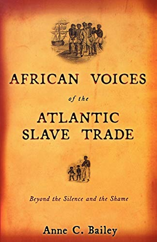 African Voices of the Atlantic Slave Trade: Beyond the Silence and the Shame