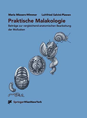 Praktische Malakologie: Beiträge zur vergleichend-anatomischen Bearbeitung der Mollusken: Caudofoveata bis Gastropoda ― *Streptoneura*