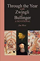 Through the Year with Zwingli and Bullinger: A Devotional