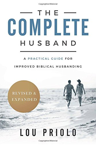 Complete Husband, Revised and Expanded, The: A Practical Guide for Improved Biblical Husbanding