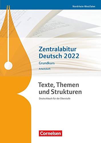 Texte, Themen und Strukturen - Nordrhein-Westfalen: Zentralabitur Deutsch 2022: Arbeitsheft - Grundkurs (Texte, Themen und Strukturen - Deutschbuch für die Oberstufe / Nordrhein-Westfalen)