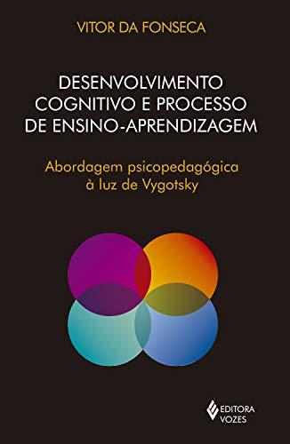Desenvolvimento cognitivo e processo de ensino aprendizagem: Abordagem psicopedagógica à luz de Vygotsky