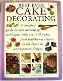 Best-Ever Cake Decorating - A complete guide to cake decorating techniques with over 100 cakes, from traditional classics to the latest in contemporary designs