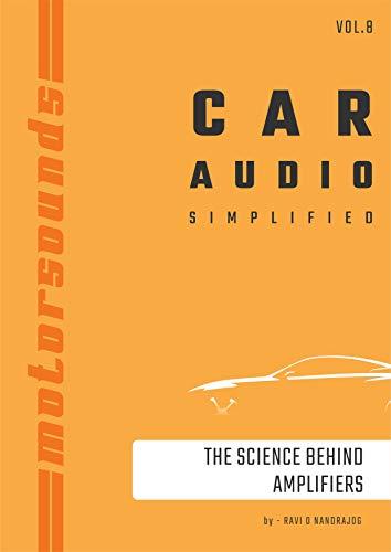 Motorsounds Car Audio Simplified : Science behind Amplifiers (vol. Book 8)