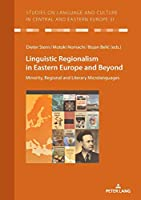 Linguistic Regionalism in Eastern Europe and Beyond: Minority, Regional and Literaryv Microlanguages (Studies on Language and Culture in Central and Eastern Europe)