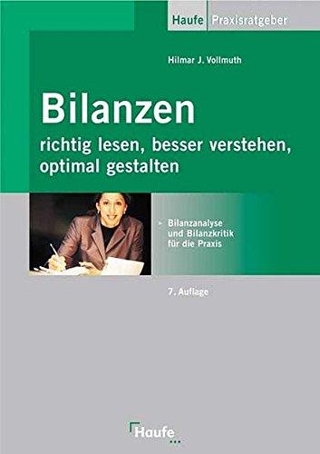 Bilanzen richtig lesen, besser verstehen, optimal gestalten: Bilanzanalyse und Bilanzkritik für die Praxis.