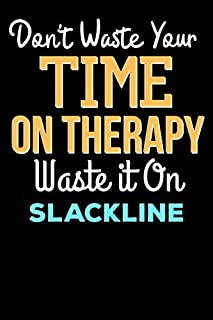 Don't Waste Your Time On Therapy Waste it On SLACKLINE - Funny SLACKLINE Notebook And Journal Gift: Lined Notebook / Journal Gift, 120 Pages, 6x9, Soft Cover, Matte Finish