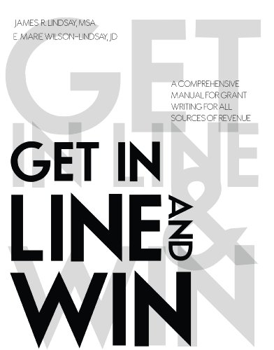 Get In Line and Win! A Comprehensive Manual for Grantwriting for all Sources of Revenue