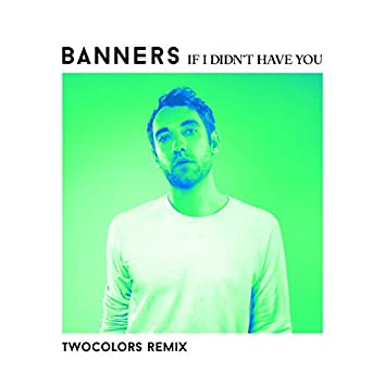 If I Didn't Have You (twocolors Remix)