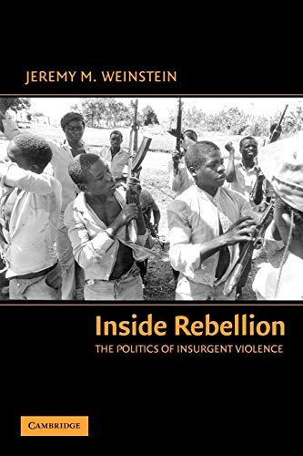 Inside Rebellion: The Politics of Insurgent Violence (Cambridge Studies in Comparative Politics)