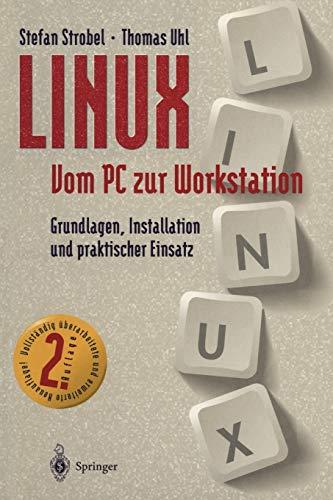 LINUX Vom PC zur Workstation: Grundlagen, Installation und Praktischer Einsatz