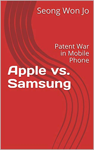 Apple vs. Samsung: Patent War in Mobile Phone (English Edition)