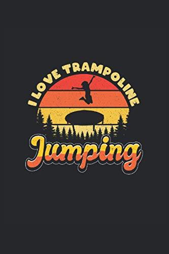 Taccuino del trampolino Amo il salto del trampolino: Quaderno per acrobati e atleti che saltano sul trampolino / diario / diario per appunti e pianificazione / pianificatori e promemoria