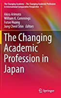 The Changing Academic Profession in Japan (The Changing Academy – The Changing Academic Profession in International Comparative Perspective, 11)