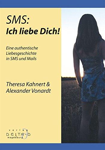 SMS: Ich liebe Dich!: Eine authentische Liebesgeschichte in SMS und Mails