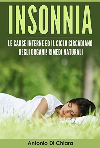 Insonnia: Le cause interne ed il ciclo circadiano degli organi! Rimedi naturali