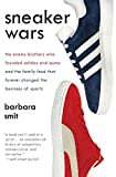 Sneaker Wars: The Enemy Brothers Who Founded Adidas and Puma and the Family Feud That Forever Changed the Business of...