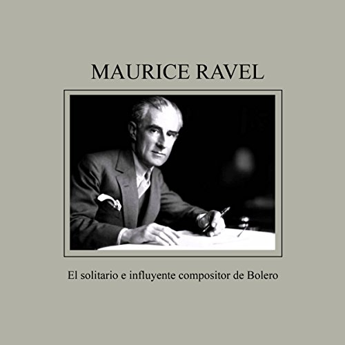 Maurice Ravel     El solitario e influyente compositor de Bolero [Maurice Ravel: The Solitary and Influential Composer of 'Bolero']              By:                                                                                                                                 Online Studio Productions                               Narrated by:                                                                                                                                 uncredited                      Length: 31 mins     Not rated yet     Overall 0.0