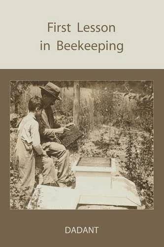 First Lessons in Beekeeping by C. P. Dadant (2009-07-31)