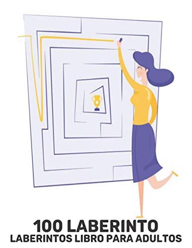 Laberintos Libro para Adultos: 100 laberinto rompecabezas adultos Niños y niñas Libro de actividades para adultos Juegos Laberintos fáciles a difíciles Libro Laberintos Adulto