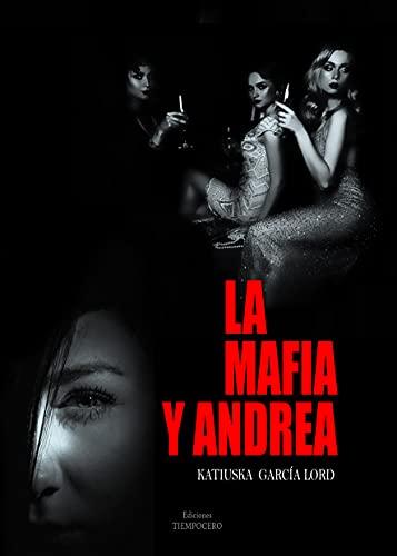 LA MAFIA Y ANDREA de Katiuska García Lord