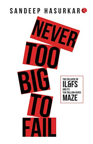 Never Too Big to Fail: The Collapse of IL&FS and its Ten Trillion-Rupee Maze