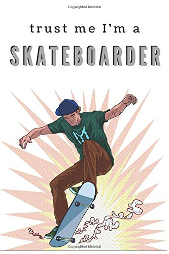 Trust me i'm a skateboarder : I'm in love with my skateboard: Appreciation,Support,Drive,Influence,Health,Development,Battle,Gifts,Notebook Journal, Lined, 6