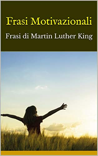 Frasi Motivazionali Frasi Di Martin Luther King Italian Edition