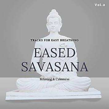 Eased Savasana - Tracks For Easy Breathing, Relaxing & Calmness, Vol.2