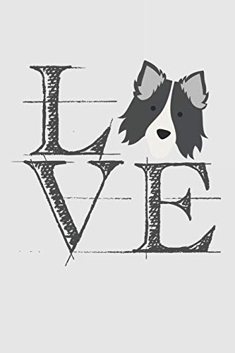 Love: Notebook A5 Size, 6x9 inches, 120 lined Pages, Herding Dog Dogs Herd Love Border Collie