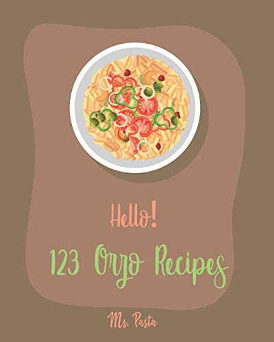 Hello! 123 Orzo Recipes: Best Orzo Cookbook Ever For Beginners [Orzo Recipe, Cold Salad Cookbook, Bean Salad Recipes, Cabbage Soup Recipe, Homemade Salad Dressing Recipes, Tomato Soup Recipe] [Book 1]