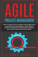Agile Project Management: How to master Scrum, Kanban and all Agile tools to optimize the Organization, Performance, Quality and Results. Includes Kaizen guide to grow step by step and achieve goals
