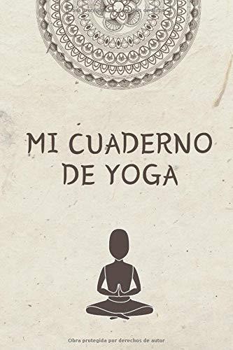 Mi Cuaderno de Yoga: Es el diario de Yoga ideal para apuntar todo de sus sesiones de Yoga- Formato 15 x 23cm con 122 páginas - Para Amantes del Yoga que quieren registrar su progreso