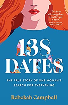 138 Dates: The true story of one woman's search for everything by [Rebekah Campbell]