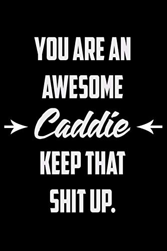 You Are An Awesome Caddie Keep That Shit Up: Funny Gratitude Journal 100 Pages Handy 6