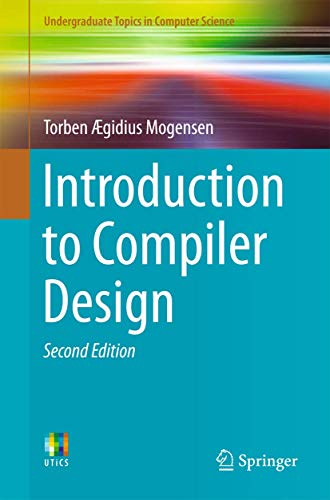 Compare Textbook Prices for Introduction to Compiler Design Undergraduate Topics in Computer Science 2nd ed. 2017 Edition ISBN 9783319669656 by Mogensen, Torben Ægidius
