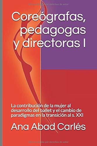 Coreógrafas, pedagogas y directoras I: La contribución de la mujer al desarrollo del ballet y el cambio de paradigmas en la transición al s. XXI