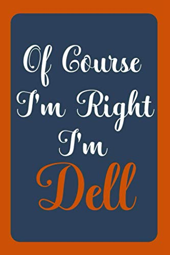 Of Course I'm Right I'm Dell: Notebook Gift, Dell name diary gifts, personalized notebook Dell, Gift Idea for Dell, 120 Pages
