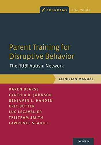 Parent Training for Disruptive Behavior: The RUBI Autism Network, Clinician Manual (Programs That Work)