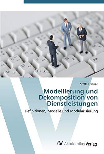 Modellierung und Dekomposition von Dienstleistungen: Definitionen, Modelle und Modularisierung