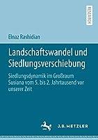 Landschaftswandel und Siedlungsverschiebung: Siedlungsdynamik im Grossraum Susiana vom 5. bis 2. Jahrtausend vor unserer Zeit
