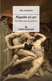 Napalm al cor (Llibres Anagrama) (Catalan Edition) by [Pol Guasch]