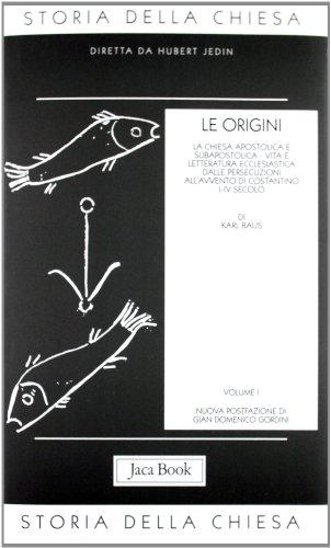 Storia della Chiesa. Le origini (i-IV secolo) (Vol. 1)